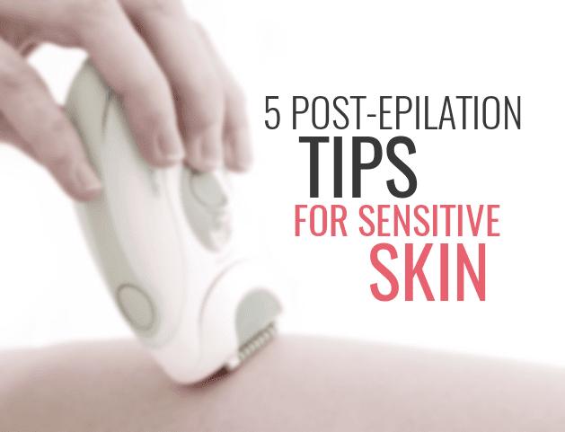 post epilation care for sensitive skin