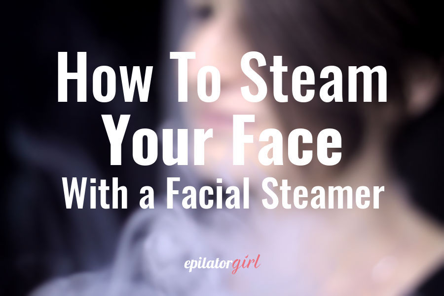 how to steam your face with a facial steamer
