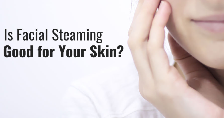 is facial steaming good