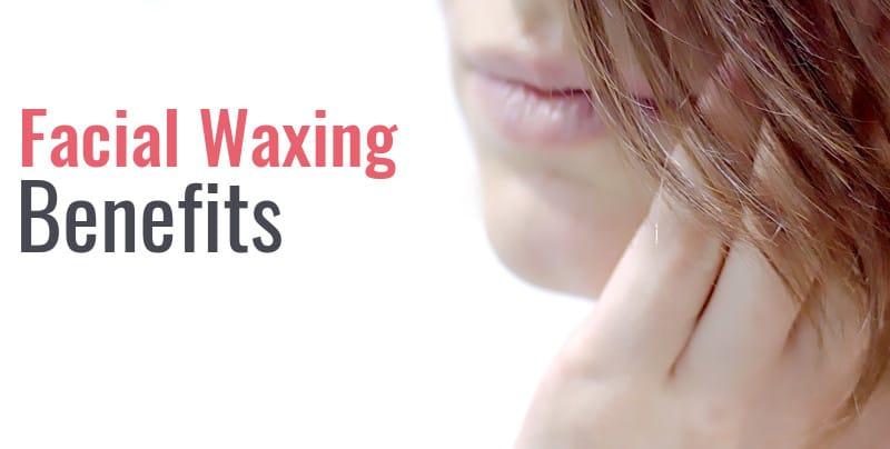 facial waxing benefits