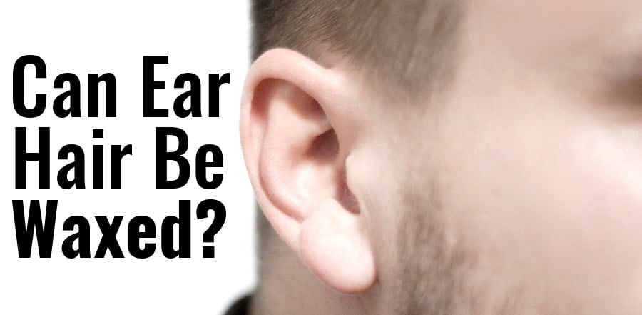 can you wax ear hair