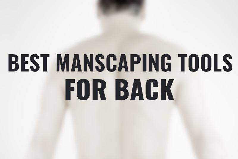 best manscaping tools for back